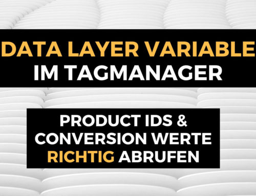 Data Layer Variablen im Tag Manager – Conversion Tracking im E-Commerce für Profis